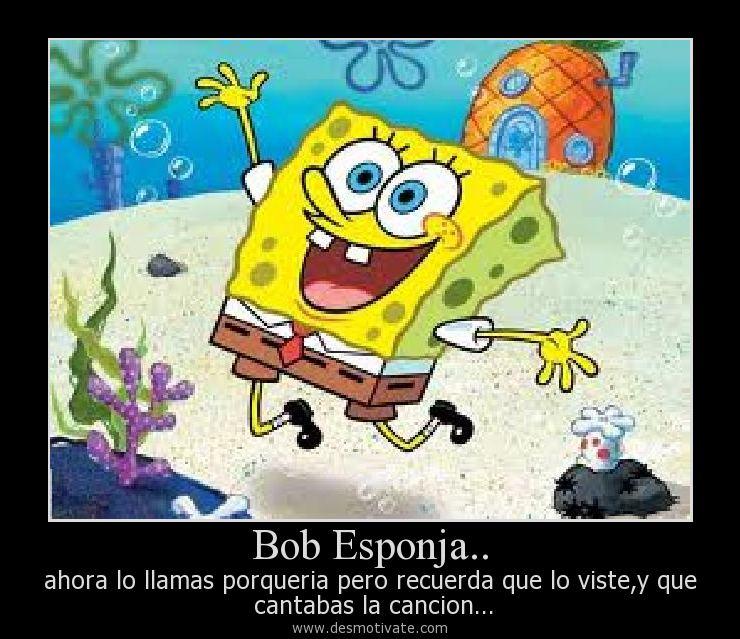 Bob Esponja.. - desmotivate.com - Frases y pensamientos de ...