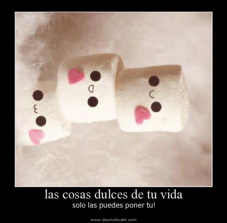 Las Cosas Dulces De Tu Vida Desmotivatecom Frases Y