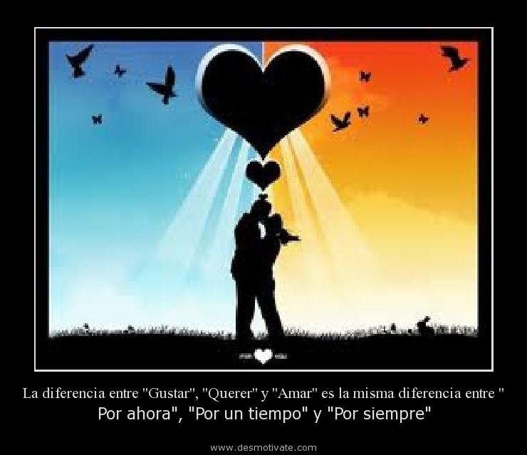 """La diferencia entre """"Gustar"""", """"Querer"""" y """"Amar"""" es la misma diferencia ..."""
