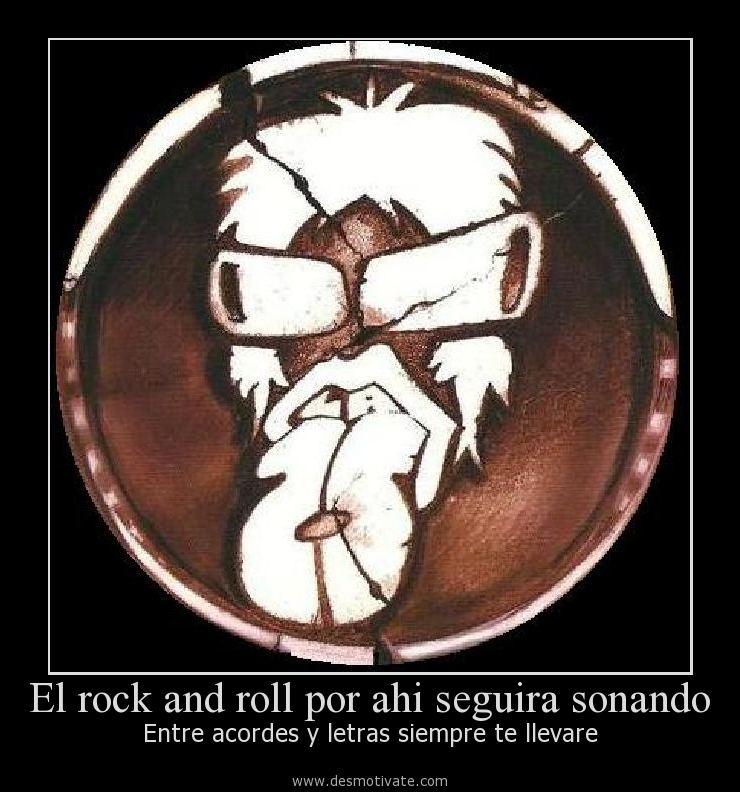 El Rock And Roll Por Ahi Seguira Sonando Desmotivatecom